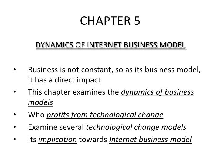 CHAPTER 5<br />DYNAMICS OF INTERNET BUSINESS MODEL<br />Business is not constant, so as its business model, it has a direc...