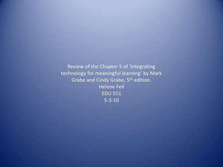 Review of the Chapter 5 of 'Integrating technology for meaningful learning' by Mark Grabe and Cindy Grabe, 5th edition.<br...