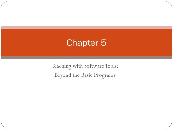 Teaching with Software Tools: Beyond the Basic Programs Chapter 5