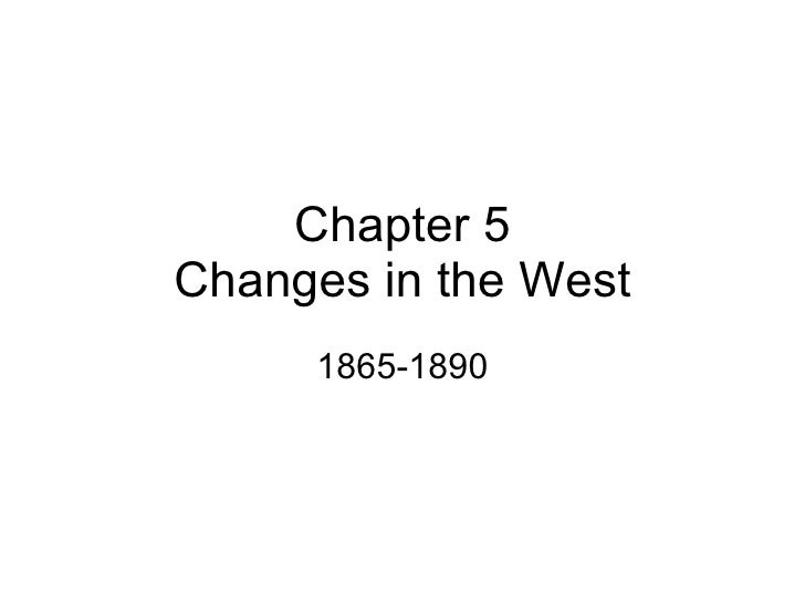 Chapter 5 Changes in the West 1865-1890