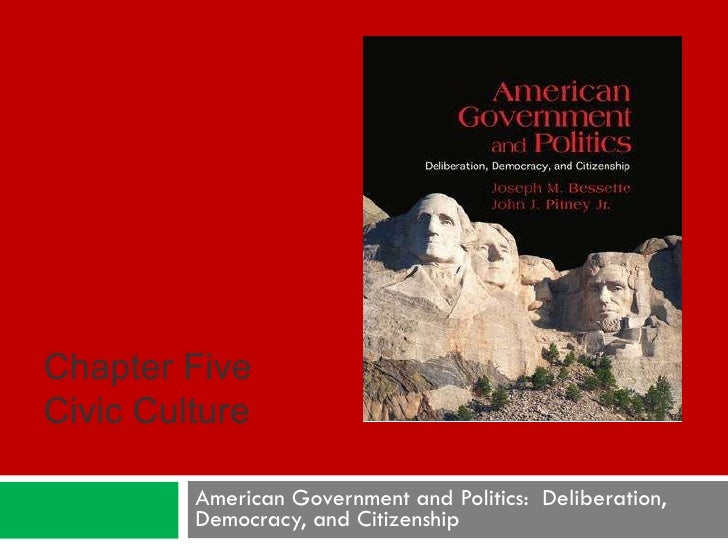 American Government and Politics:  Deliberation, Democracy, and Citizenship Chapter Five Civic Culture