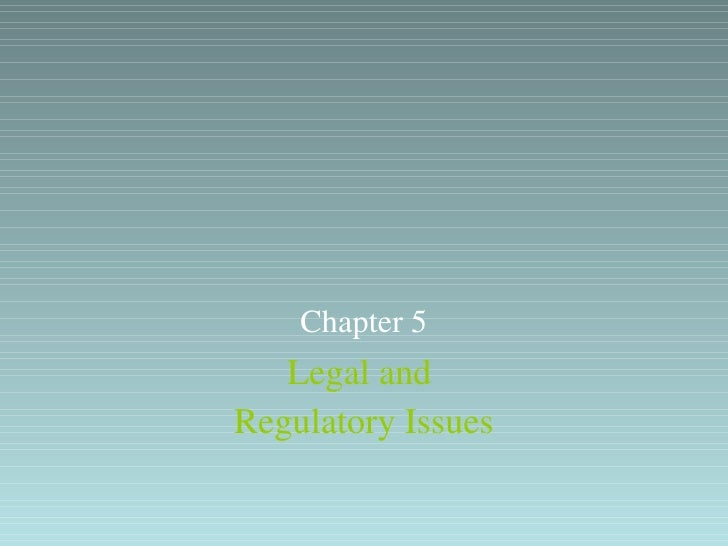 Legal and  Regulatory Issues Chapter 5