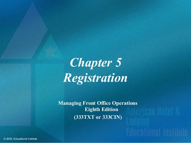 © 2009, Educational Institute Chapter 5 Registration Managing Front Office Operations Eighth Edition (333TXT or 333CIN)