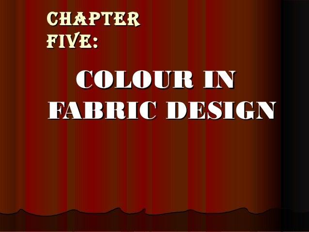 CHAPTERCHAPTER FIVE:FIVE: COLOUR INCOLOUR IN FABRIC DESIGNFABRIC DESIGN