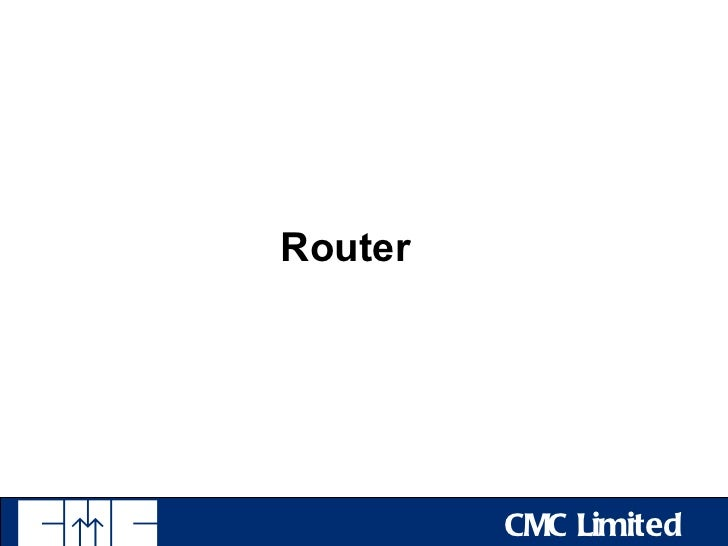 Router         CMC Limited