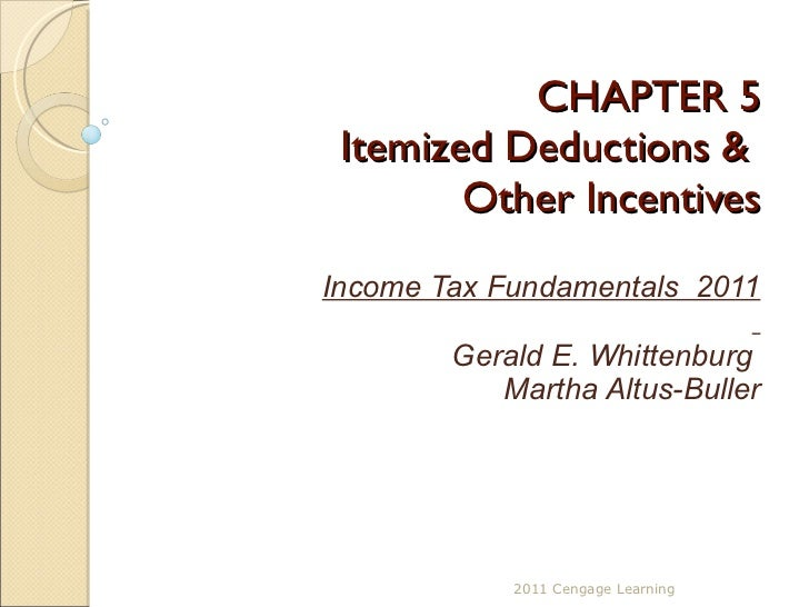 CHAPTER 5 Itemized Deductions &  Other Incentives Income Tax Fundamentals  2011 Gerald E. Whittenburg  Martha Altus-Buller...