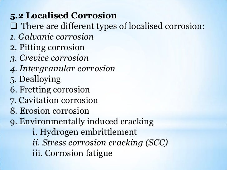 5.1 General or Uniform Corrosion <br /><ul><li>The electrochemical reactions occur at the same rate over the entire surface.