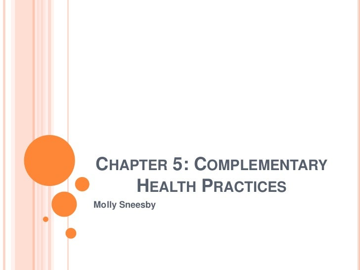 CHAPTER 5: COMPLEMENTARY    HEALTH PRACTICESMolly Sneesby