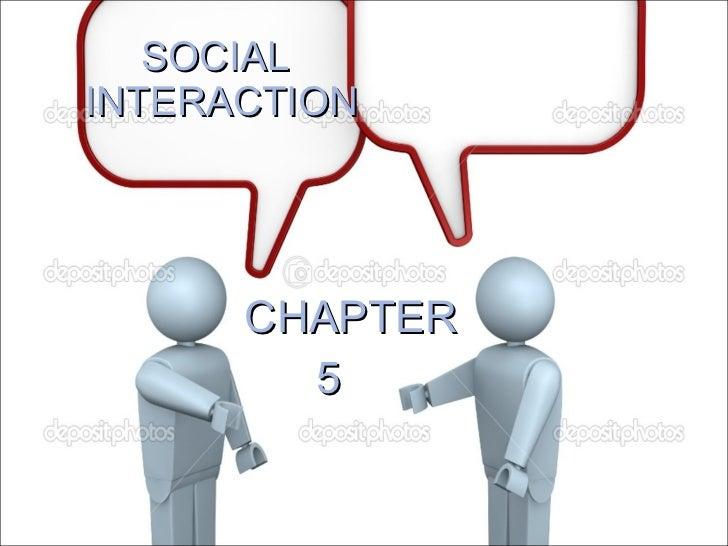 SOCIAL INTERACTION <ul><li>CHAPTER </li></ul><ul><li>5 </li></ul>