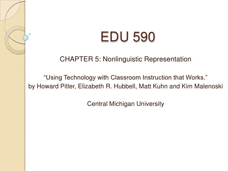 """EDU 590          CHAPTER 5: Nonlinguistic Representation     """"Using Technology with Classroom Instruction that Works.""""by H..."""