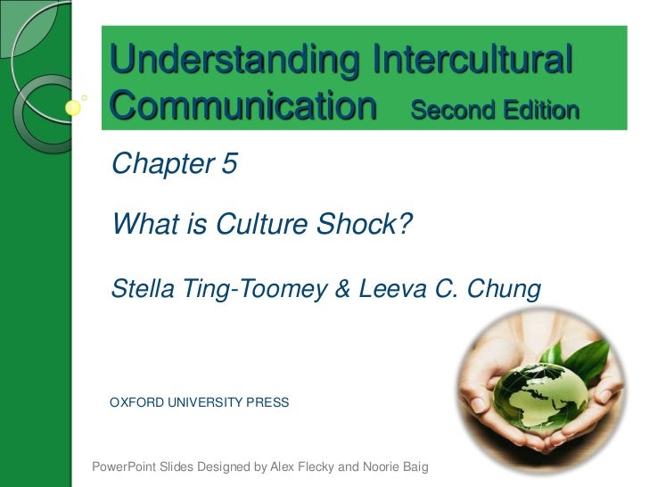 Understanding Intercultural  Communication Second Edition   Chapter 5   What is Culture Shock?   Stella Ting-Toomey & Leev...