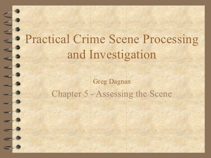 Practical Crime Scene Processing        and Investigation              Greg Dagnan    Chapter 5 - Assessing the Scene