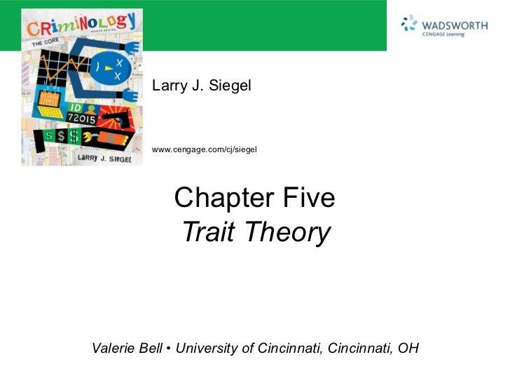 Larry J. Siegel          www.cengage.com/cj/siegel               Chapter Five               Trait TheoryValerie Bell • Uni...