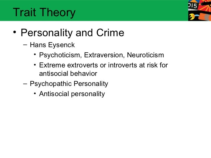 trait theories and its impact on criminal justice Biological theories of crime attempt to persistence of human traits and characteristics b the impact of biological theories of crime criminal justice.