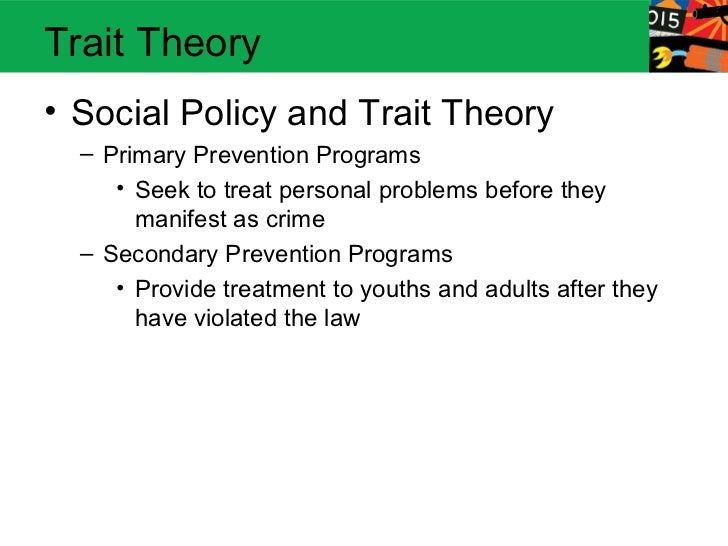 social learning and trait theories Social learning theory is a theory that attempts to explain socialization and its effect on the development of the self there are many different theories that explain how people become socialized, including psychoanalytic theory, functionalism, conflict theory, and symbolic interaction theory.