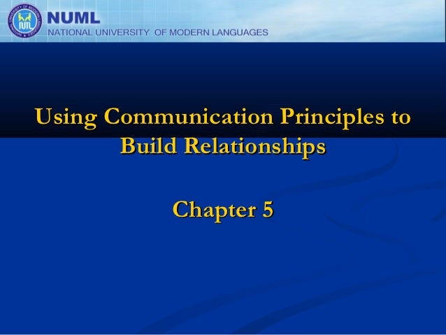 Using Communication Principles to       Build Relationships            Chapter 5