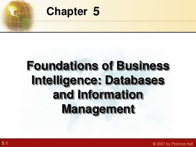 Chapter 5      Foundations of Business       Intelligence: Databases           and Information              Management5.1 ...