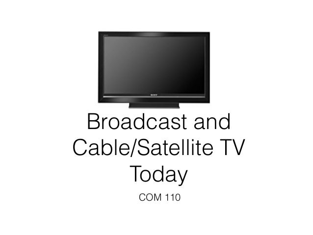 Broadcast andCable/Satellite TV     Today      COM 110