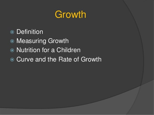Growth Definition Measuring Growth Nutrition for a Children Curve and the Rate of Growth