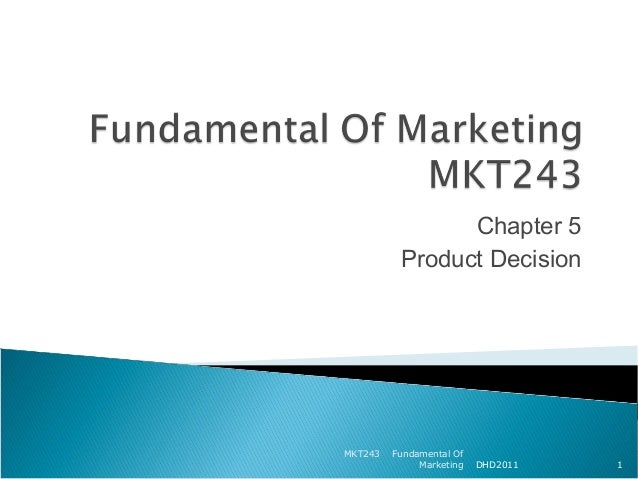 Chapter 5          Product DecisionMKT243   Fundamental Of              Marketing   DHD2011   1