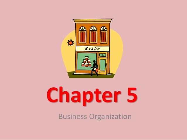 Chapter 5 Business Organization