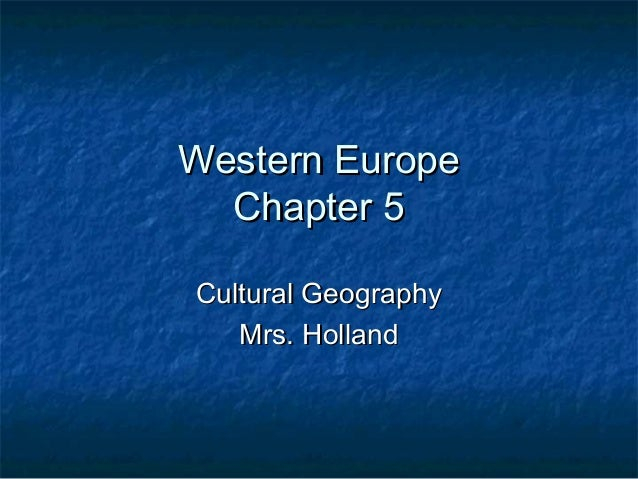 Western EuropeWestern Europe Chapter 5Chapter 5 Cultural GeographyCultural Geography Mrs. HollandMrs. Holland