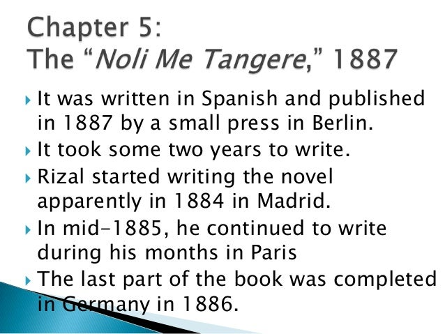 It was written in Spanish and published in 1887 by a small press in Berlin.  It took some two years to write.  Rizal sta...