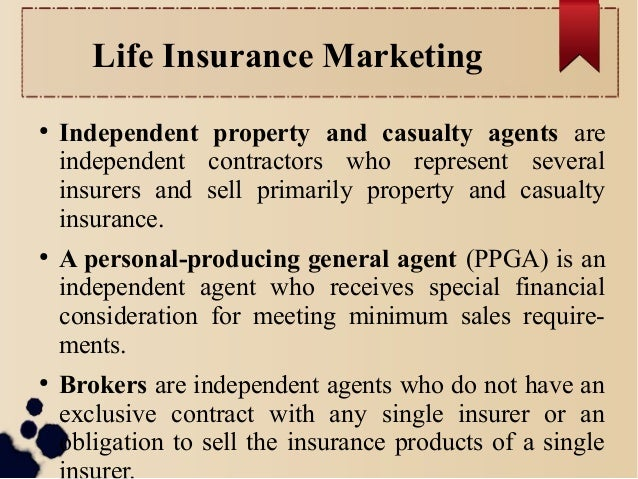 Life Insurance Marketing  ● Independent property and casualty agents are  independent contractors who represent several  i...