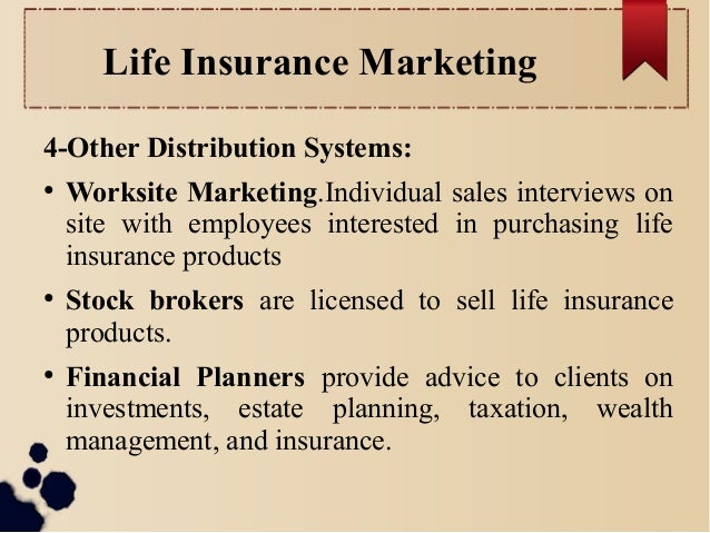 Life Insurance Marketing  4-Other Distribution Systems:  ● Worksite Marketing.Individual sales interviews on  site with em...