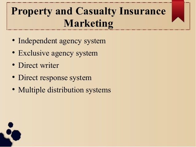15. Property and Casualty Insurance Marketing ○ Independent agency system ○  Exclusive ...