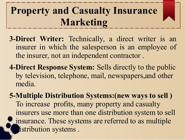 Property and Casualty Insurance  Marketing  3-Direct Writer: Technically, a direct writer is an  insurer in which the sale...