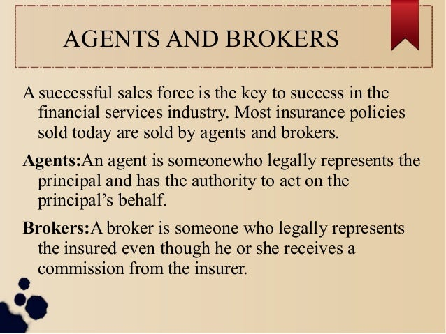 AGENTS AND BROKERS  A successful sales force is the key to success in the  financial services industry. Most insurance pol...