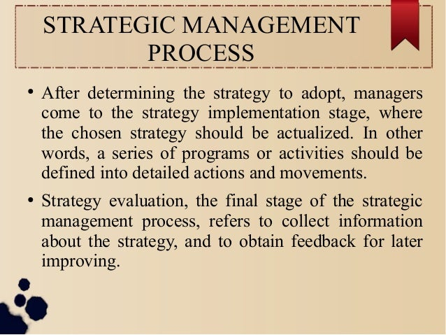 STRATEGIC MANAGEMENT  PROCESS  ● After determining the strategy to adopt, managers  come to the strategy implementation st...