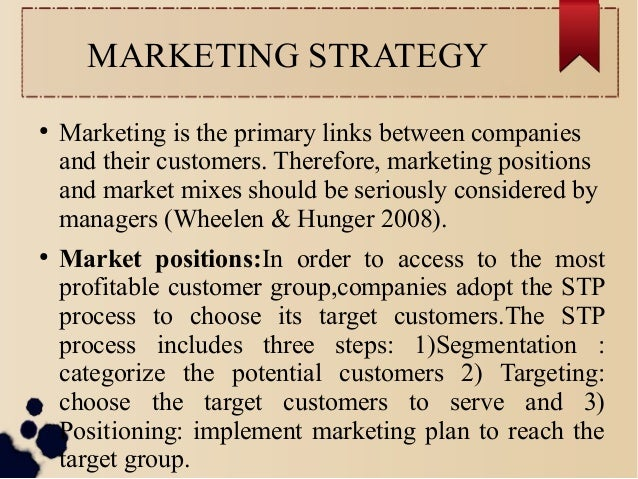 MARKETING STRATEGY  ● Marketing is the primary links between companies  and their customers. Therefore, marketing position...