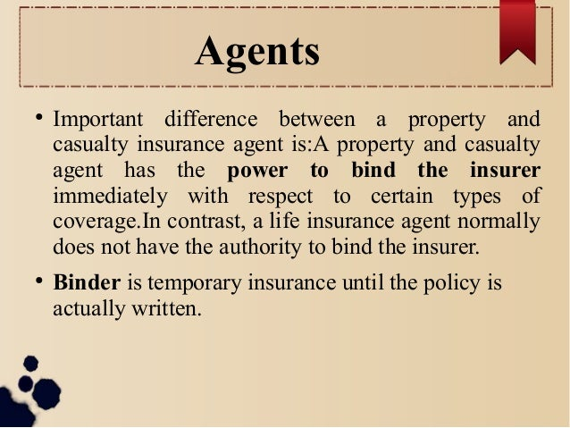 Agents  ● Important difference between a property and  casualty insurance agent is:A property and casualty  agent has the ...