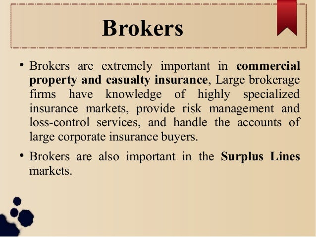 Brokers  ● Brokers are extremely important in commercial  property and casualty insurance, Large brokerage  firms have kno...
