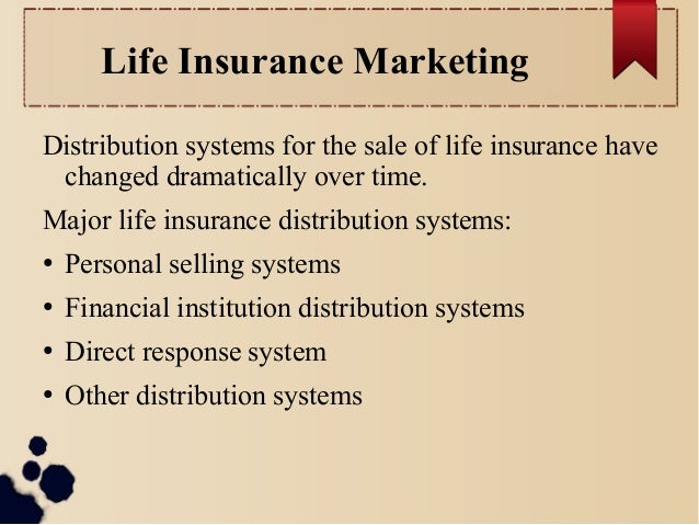 Life Insurance Marketing  Distribution systems for the sale of life insurance have  changed dramatically over time.  Major...