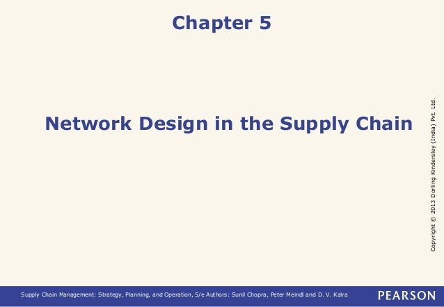 Copyright © 2013 Dorling Kindersley (India) Pvt. Ltd.  Chapter 5  Network Design in the Supply Chain  Supply Chain Managem...
