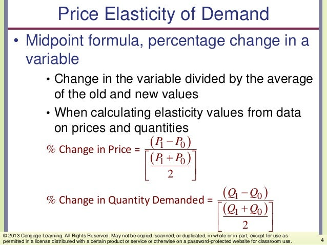 Price Elasticity of Demand • Midpoint formula, percentage change in a variable • Change in the variable divided by the ave...