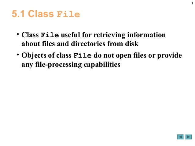 1 5.1 Class File • Class File useful for retrieving information about files and directories from disk • Objects of class F...