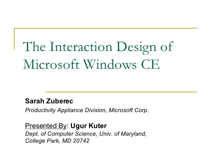 The Interaction Design of Microsoft Windows CE Sarah Zuberec Productivity Appliance Division, Microsoft Corp . Presented B...
