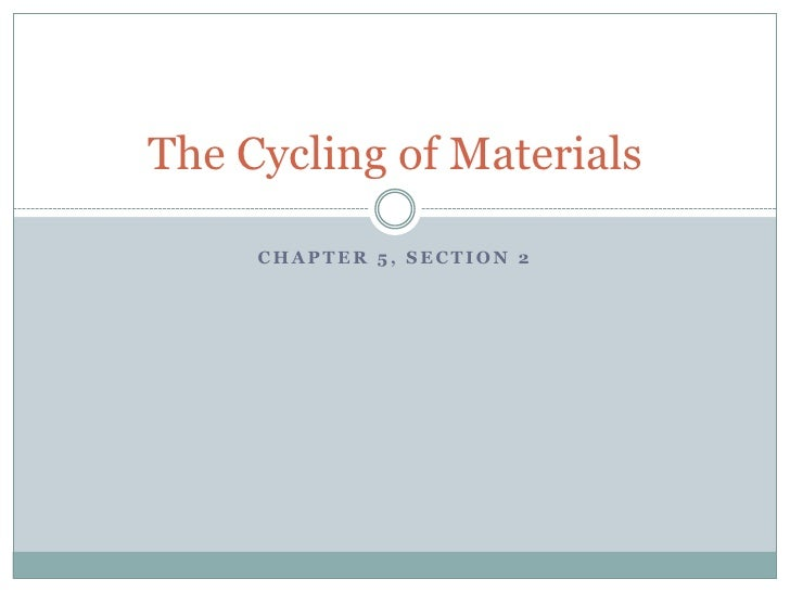 Chapter 5, Section 2<br />The Cycling of Materials<br />