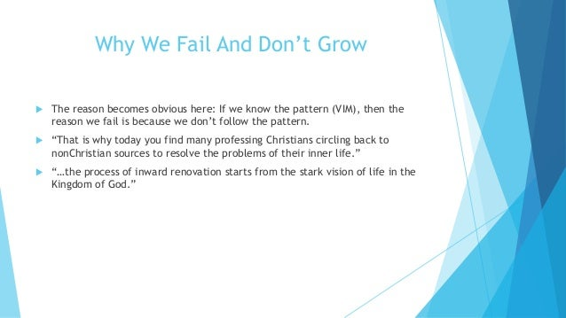 Why We Fail And Don't Grow  The reason becomes obvious here: If we know the pattern (VIM), then the reason we fail is bec...