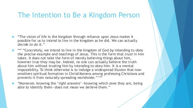"""The Intention to Be a Kingdom Person  """"The vision of life in the kingdom through reliance upon Jesus makes it possible fo..."""
