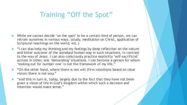 """Training """"Off the Spot""""  While we cannot decide 'on the spot' to be a certain kind of person, we can retrain ourselves in..."""