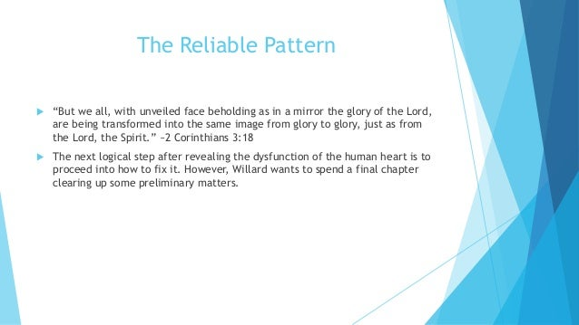 """The Reliable Pattern  """"But we all, with unveiled face beholding as in a mirror the glory of the Lord, are being transform..."""