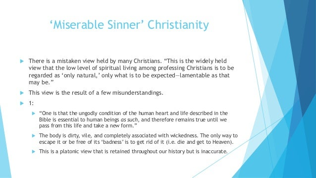 """'Miserable Sinner' Christianity  There is a mistaken view held by many Christians. """"This is the widely held view that the..."""