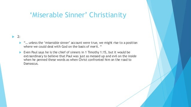 """'Miserable Sinner' Christianity  2:  """"… unless the 'miserable sinner' account were true, we might rise to a position whe..."""