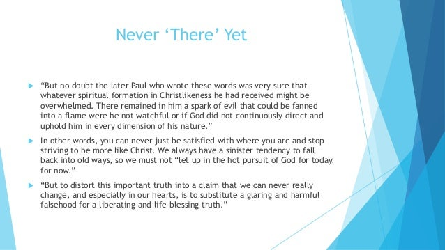 """Never 'There' Yet  """"But no doubt the later Paul who wrote these words was very sure that whatever spiritual formation in ..."""