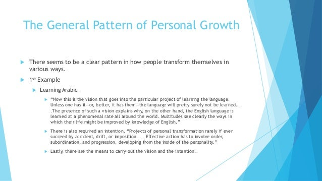 The General Pattern of Personal Growth  There seems to be a clear pattern in how people transform themselves in various w...